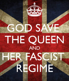 god sve the queen and her fascist regime