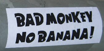 BAD MONKEY, NO BANANA